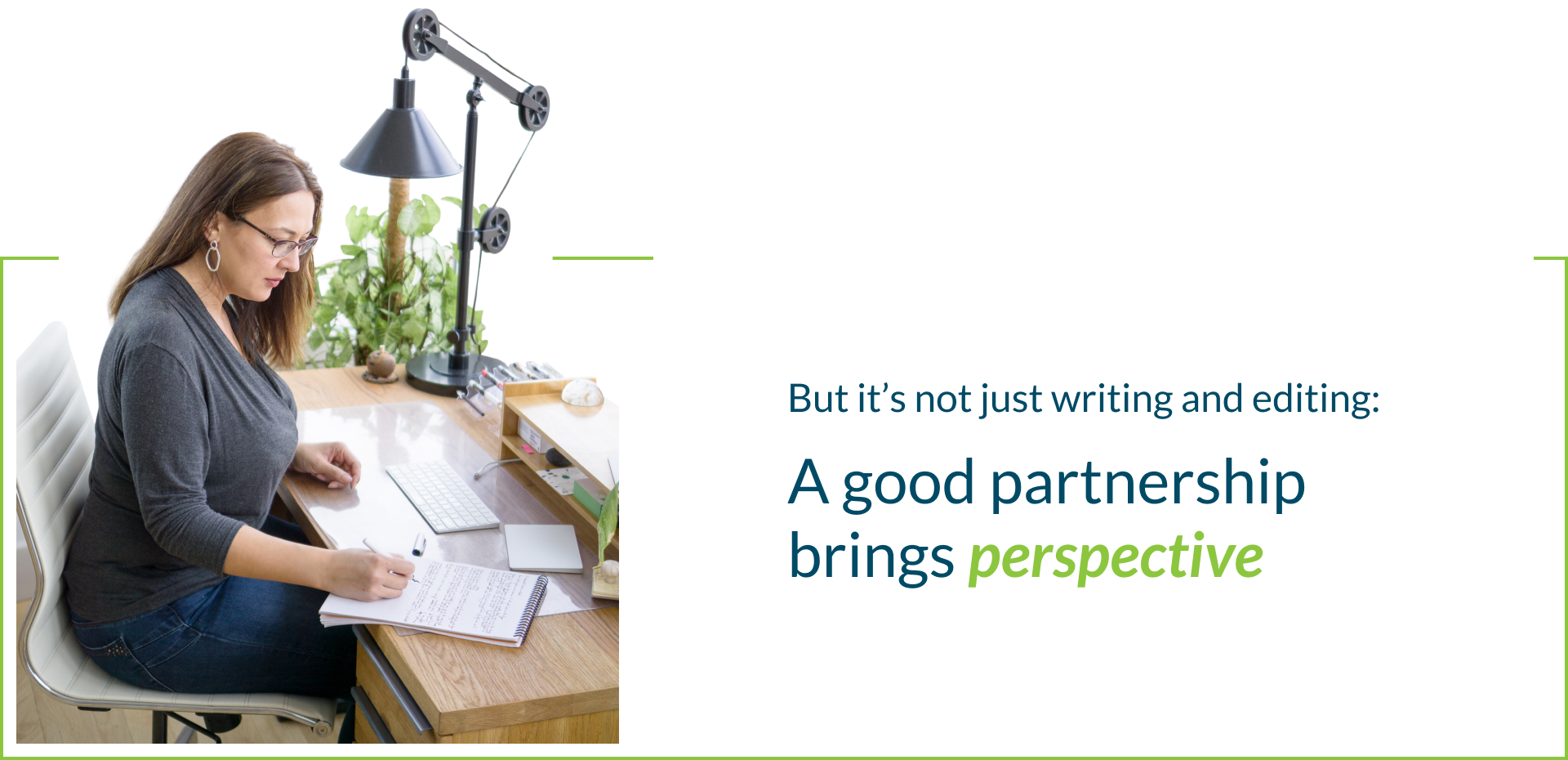 But it's not just writing and editing: A good partnership brings perspective.